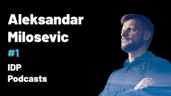 IDP Podcast episode #1; Aleksandar Milosevic